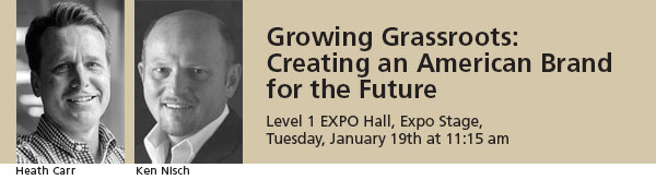 Growing Grassroots: Creating an American Brand for the Future, Session on the EXPO Hall, Expo Stage Level 1, Tuesday January 19th at 11:15 am