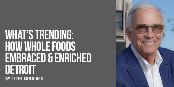 What's Trending: How Whole Foods Embraced & Enriched Detroit